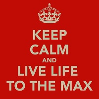 keep-calm-and-live-life-to-the-max-small